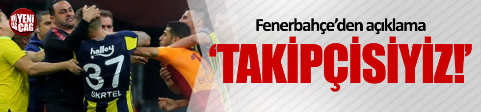 """Fenerbahçe'den açıklama: """"Takipçisiyiz!"""""""