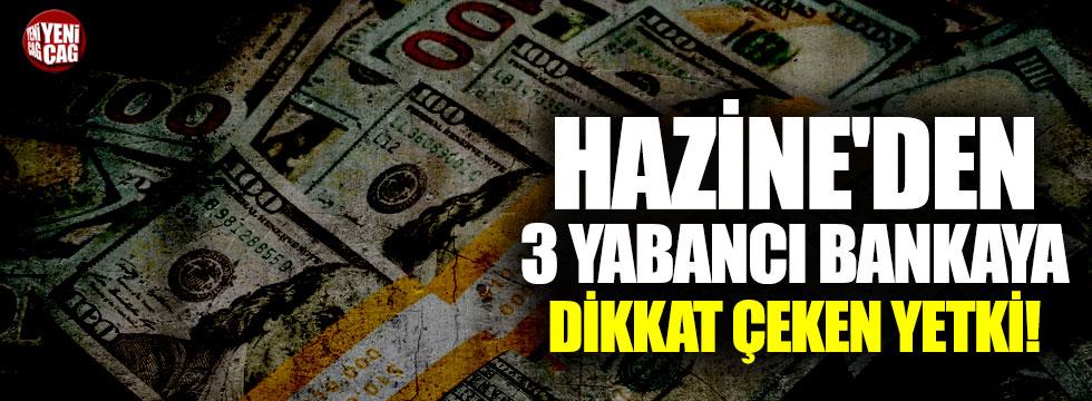Hazine'den 3 yabancı bankaya dikkat çeken yetki