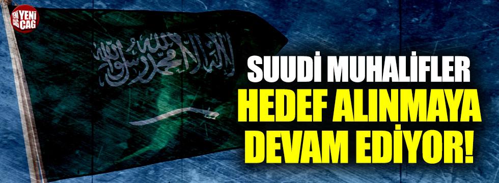 Suudi Muhalifler hedef alınmaya devam ediyor!