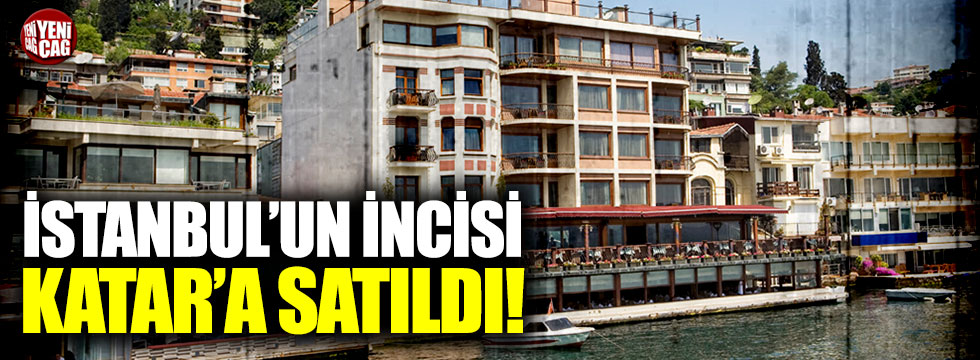 İstanbul'un incisi Katar'a satıldı!