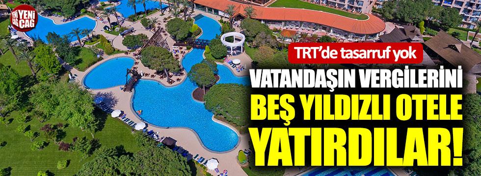 Vatandaşın vergilerini beş yıldızlı otele yatırdılar!