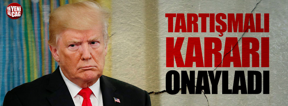 Trump tartışmalı kararı imzaladı
