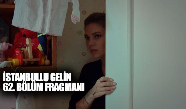 İstanbullu Gelin 62. bölüm fragmanı yayınlandı mı? Son bölüm