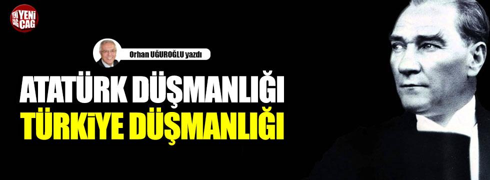 Atatürk düşmanlığı Türkiye düşmanlığı
