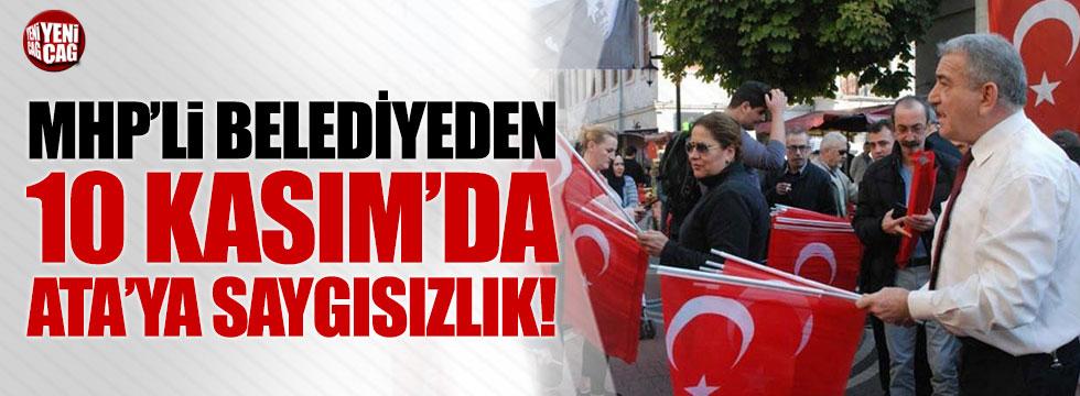 MHP'li Belediye'den 10 Kasım'da Ata'ya büyük saygısızlık!