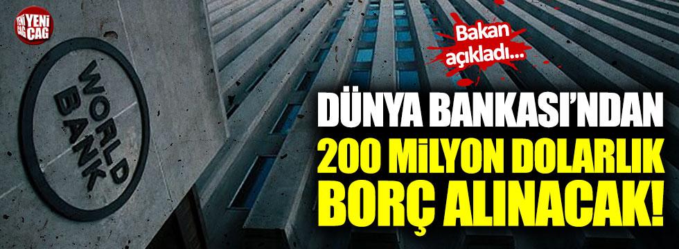 Dünya Bankası'ndan 200 milyon dolarlık borç alınacak!