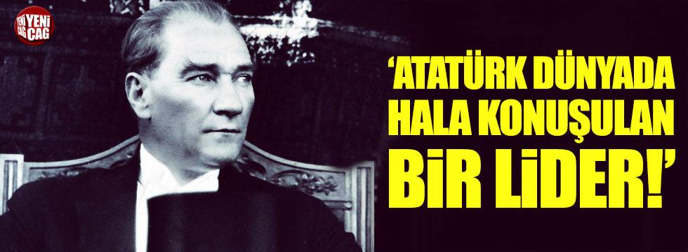 """""""Atatürk Dünyada hala konuşulan bir lider!"""""""