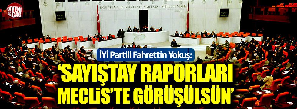 Fahrettin Yokuş: Sayıştay raporları Meclis'te görüşülsün