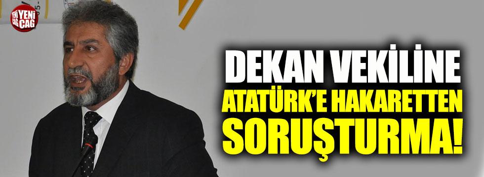 Dekan Vekiline Atatürk'e hakaretten soruşturma