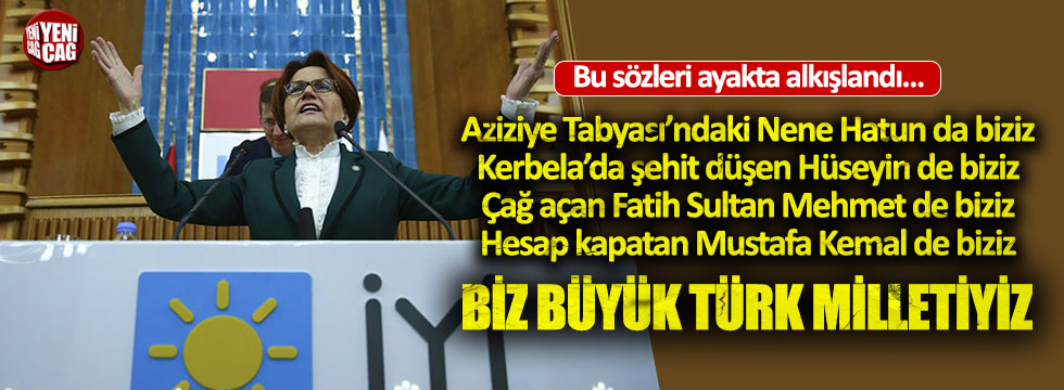 """Meral Akşener: """"Biz Büyük Türk Milletiyiz"""""""