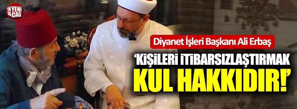 """Ali Erbaş: """"Kişileri itibarsızlaştırmak kul hakkıdır"""""""