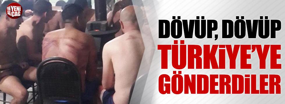 Dövüp, dövüp Türkiye'ye gönderdiler