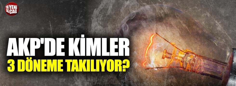 AKP'de kimler 3 döneme takılıyor