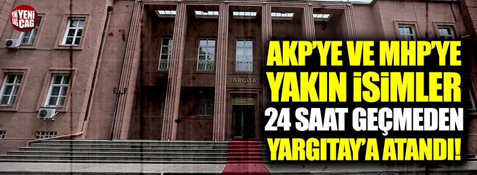 AKP ve MHP'ye yakın isimler 24 saat geçmeden Yargıtay'a atandı!