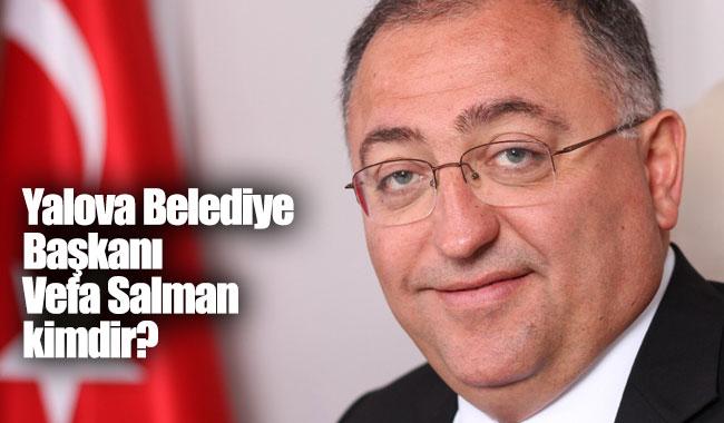 CHP Yalova Belediye Başkanı Vefa Salman kimdir?
