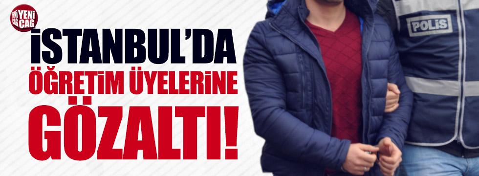 İstanbul'da öğretim üyelerine gözaltı!