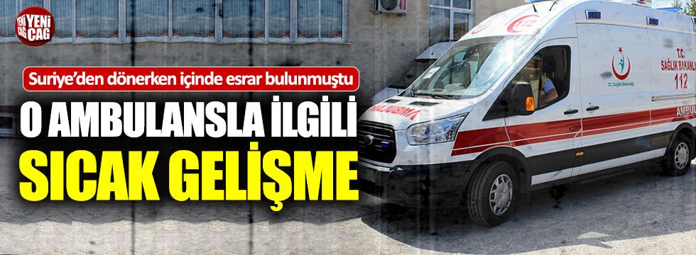 İçinde esrar yakalanan ambulansla ilgili sıcak gelişme