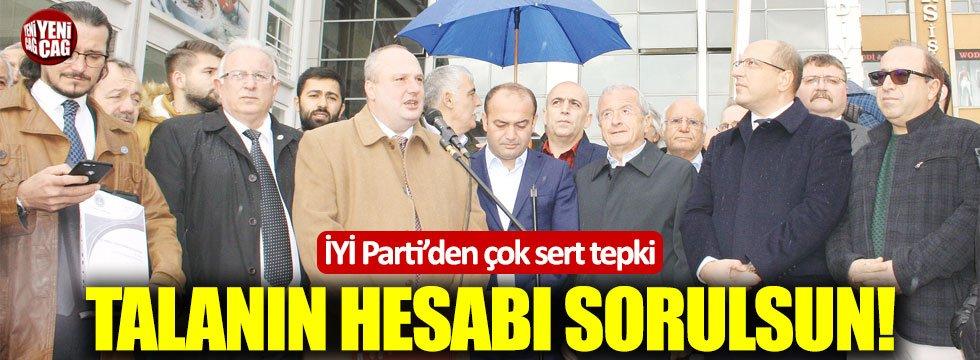 İYİ Parti: Talanın hesabı sorulsun