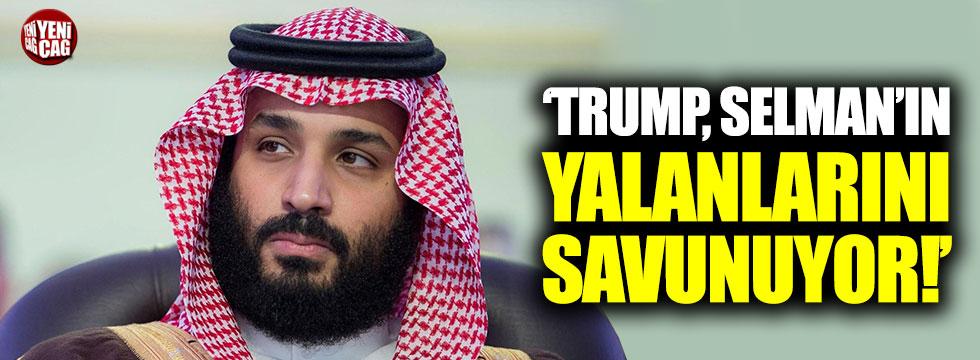 """""""Trump, Selman'ın yalanlarını savunuyor"""""""