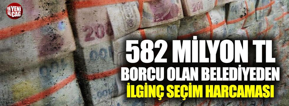 582 milyon TL borcu olan belediyeden dikkat çeken harcama