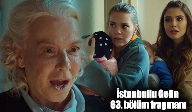 İstanbullu Gelin son bölüm ve 63. bölüm fragmanı