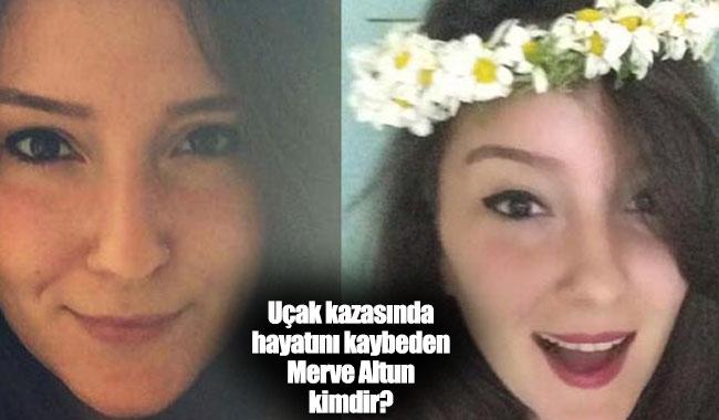 Denizli'de uçak kazasında ölen Merve Altun kimdir?
