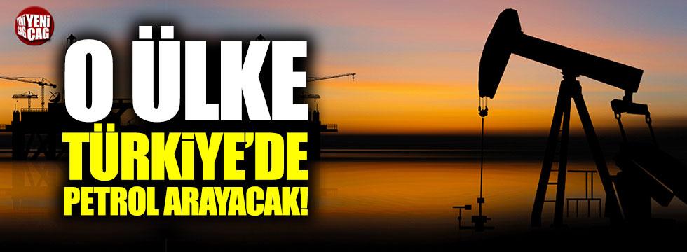O ülke Türkiye'de petrol arayacak!