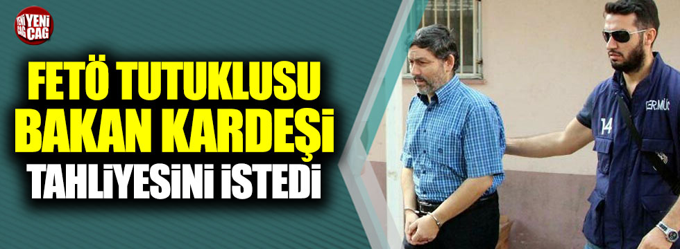 FETÖ tutuklusu Bakan Pakdemirli'nin kardeşi tahliyesini istedi