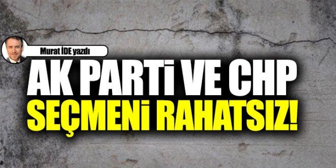 Ak Parti ve CHP seçmeni rahatsız!