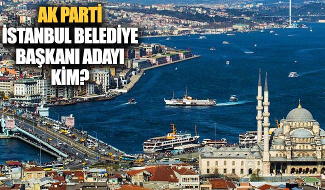 AK Parti İstanbul Büyükşehir Belediye Başkan adayı kim oldu