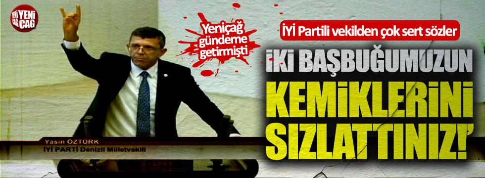 """İYİ Partili Yasin Öztürk: """"İki Başbuğumuzun kemiklerini sızlattınız!"""""""