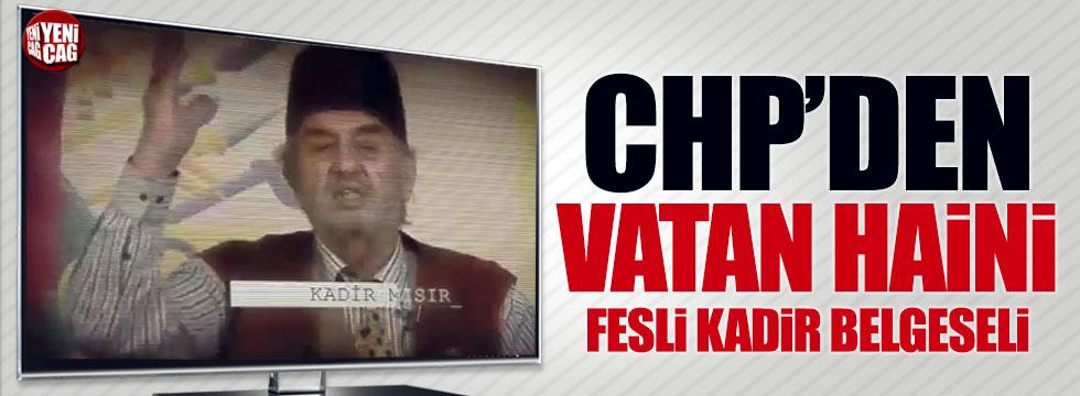 CHP'den vatan haini 'Fesli Kadir' belgeseli