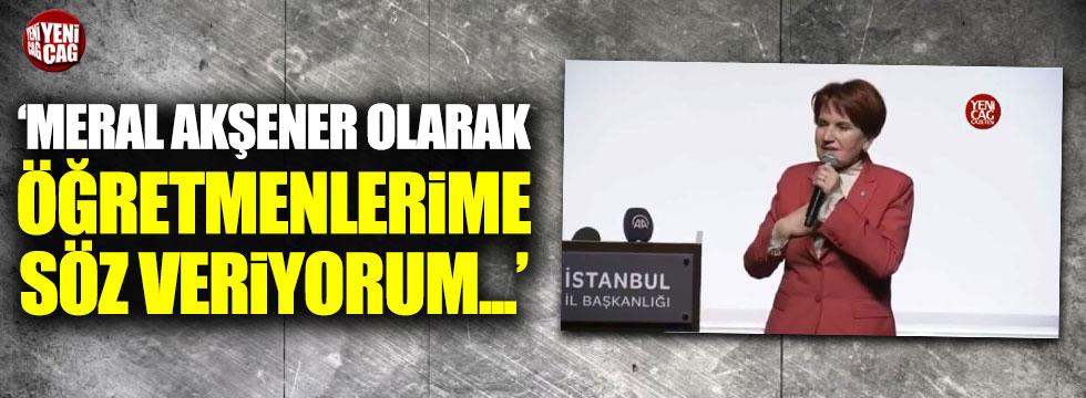 """Meral Akşener: """"Öğretmenlerime söz veriyorum..."""""""
