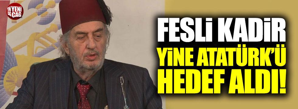 Fesli Kadir yine Atatürk'ü hedef aldı!
