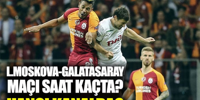 L.Moskova Galatasaray maçı saat kaçta,hangi kanalda?