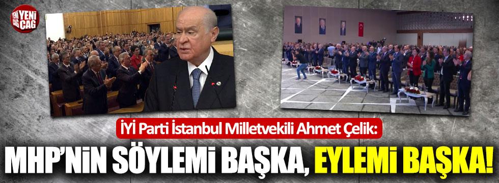 İYİ Partili Ahmet Çelik: MHP'nin eylemiyle söylemi çelişiyor!