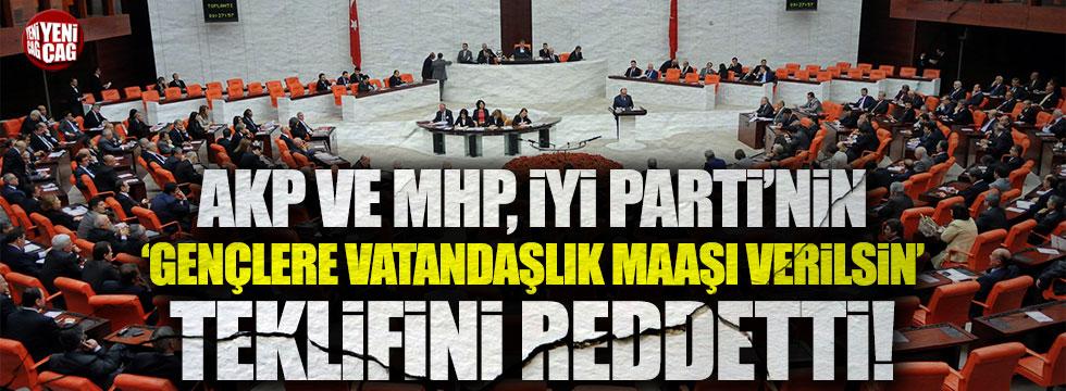 İYİ Parti'nin 'Gençlere vatandaşlık maaşı' teklifine AKP ve MHP'den ret