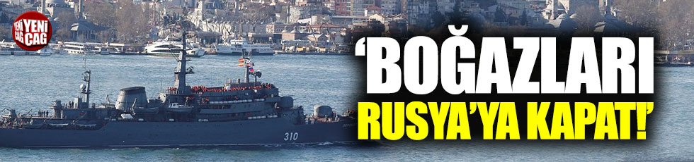 """Ukrayna'da Türkiye'ye """"Boğazları Rusya'ya kapat"""""""