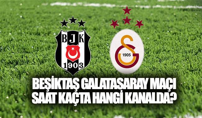 Beşiktaş  Galatasaray maçı ne zaman, saat kaçta, hangi kanalda?