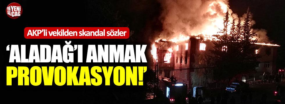 """AKP'li vekilden skandal sözler: """"Aladağ'ı anmak provokasyon"""""""