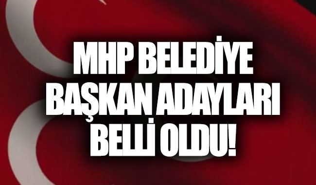 MHP belediye başkan adayları 2019 belli oldu