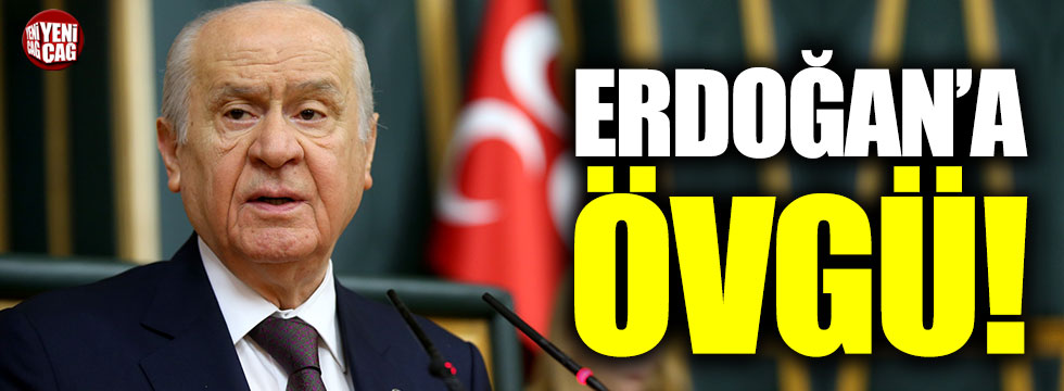 Devlet Bahçeli'den Erdoğan'a övgü!