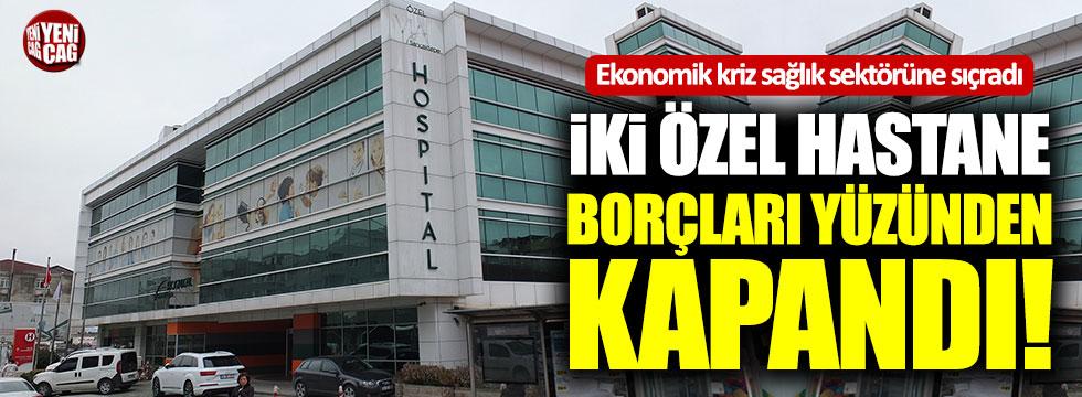 İki özel hastane borçları nedeniyle kapandı!