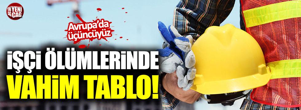 İşçi ölümlerinde vahim tablo!