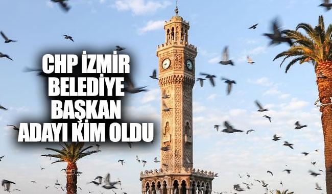 CHP İzmir belediye başkan adayı kim oldu?