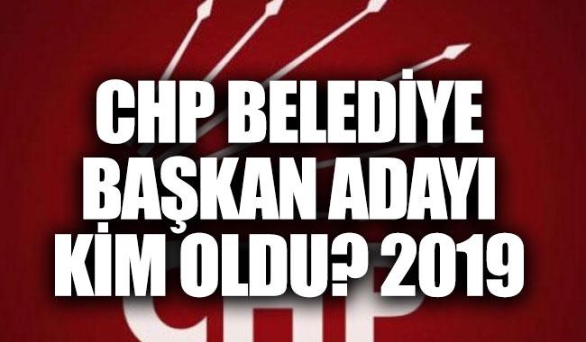 CHP belediye başkan adayları 2019 belli oldu