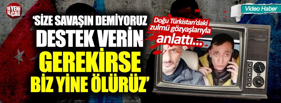 """""""Doğu Türkistan için savaşın demiyoruz destek verin yeter"""""""