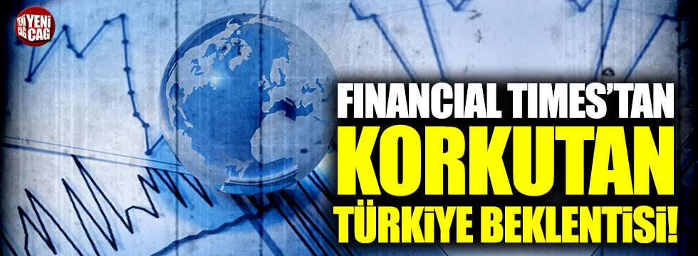 Financial Times'tan korkutan Türkiye beklentisi