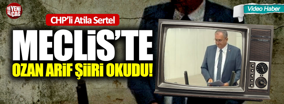 CHP'li Atila Sertel Meclis'te Ozan Arif'in şiirini okudu