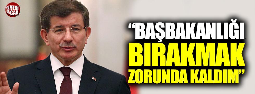 """""""Başbakanlığı bırakmak zorunda kaldım"""""""
